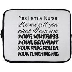 Yes I Am A Nurse Let Me Tell You What I Am Not Your Waitress Your Servant Your Drug Dealer Your Punching Bag Laptop Cases
