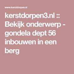 kerstdorpen3.nl :: Bekijk onderwerp - gondela dept 56 inbouwen in een berg