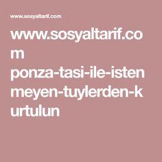 www.sosyaltarif.com ponza-tasi-ile-istenmeyen-tuylerden-kurtulun