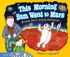 This Morning Sam Went to Mars. A book about paying attention.