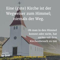 Ob man in den Himmel kommt oder nicht, hat nichts mit dem Kirchenbesuch zu tun. Eine (gute) Kirche ist der Wegweiser zum Himmel; niemals der Weg. http://www.99wtf.net/category/young-style/