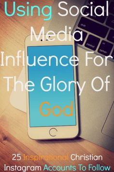 Using Social Media influence for the glory of God! Check Out 25 Inspirational Christian Instagram Accounts To Follow