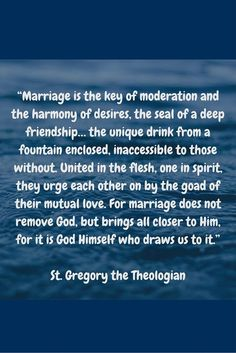 A stunningly beautiful reflection on what we strive for in marriage by Saint Gregory Nazianzen, also called Gregory the Theologian. Catholic Marriage, Catholic Quotes, Catholic Prayers, Catholic Saints, Happy Marriage Tips, Marriage And Family, Gk Chesterton, Saint Gregory, Orthodox Wedding