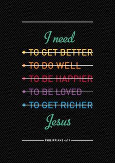 keep it simple. The Lord is my Shepherd, i shall not want.