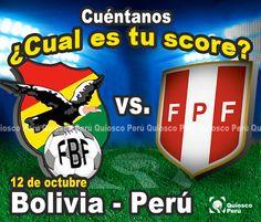 Este 12 de octubre nuestra seleccion peruana enfrenta a su similar de Bolivia.... Cuéntanos cual es tu score?