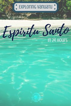 What to do in 24 hours on Santo, Vanuatu | Burgess Travellers
