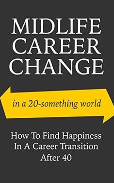 Midlife Career Change In A 20-Something World: How To Find Happiness In A Career Transition After 40 (career change, career transition, midlife crisis, career success) by Sarah Guilliot, www.amazon.com/...
