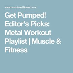 Get Pumped! Editor's Picks: Metal Workout Playlist | Muscle & Fitness