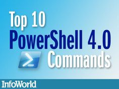 PowerShell 4.0: The 10 best new PowerShell commands   InfoWorld