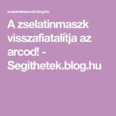 A zselatinmaszk visszafiatalítja az arcod! - Segithetek.blog.hu Beauty Hacks, Beauty Tips, Health Fitness, Blog, Life, Ayurveda, Spa, Wellness, Amazon