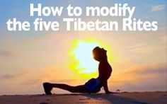 """What if you or a student aren't able to do the full movements of the five Tibetan Rites? Modify, modify, modify!!! """"Modified"""" does not mean """"less than."""""""