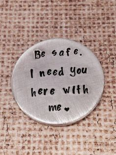 Be Safe hand stamped custom challenge coin by ChristinesImpression for my friends in law enforcement ' s family members. A sweet gift.