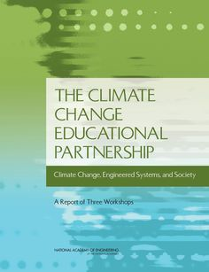 The NAE's Center for Engineering, Ethics, and Society (CEES) has just released a new report summarizing 3 workshops on the interactions of climate change with engineered systems in society and the educational efforts needed to address them. The workshops were the result of a NSF funded Climate Change Educational Partnership focused on defining and characterizing the societal and educational challenges posed by the interactions.