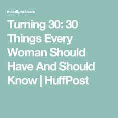 Turning 30: 30 Things Every Woman Should Have And Should Know | HuffPost