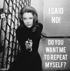 lotsofbrolly: Do you want another Mrs Peel? No! Do you want to see a reboot of The Avengers sixties TV series? No! Did you not hear her, she said: No! #mrspeelsaysno I want see this but just with Diana Rigg as Emma Peel!❤️☮✌