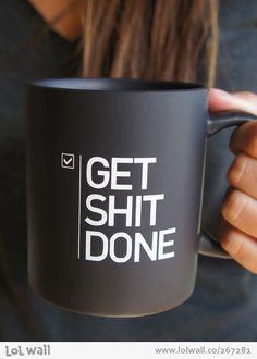 Coffee Mug | Get Shit Done! | Good advice.