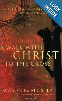 A great book for all ages, even though it is written for teens! A Walk with Christ to the Cross: The Last Fourteen Hours of His Earthly Mission: Dawson McAllister: