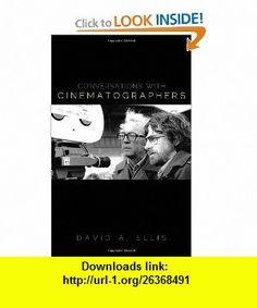 Conversations with Cinematographers (9780810881266) David Ellis , ISBN-10: 0810881268  , ISBN-13: 978-0810881266 ,  , tutorials , pdf , ebook , torrent , downloads , rapidshare , filesonic , hotfile , megaupload , fileserve