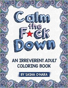 Amazon.com: Calm the F*ck Down: An Irreverent Adult Coloring Book (9781522864745): Sasha O'Hara: Books