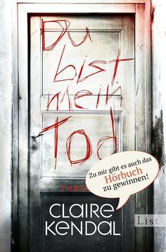 Claire Kendal: Du bist mein Tod (List Verlag)