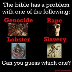 Genocide.  Slavery.  Rape.  Lobster.  Guess which one the bible takes issue with.