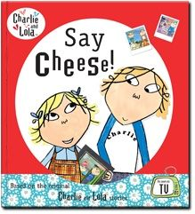 Charlie and Lola 'Say Cheese!' by Lauren Child published by Puffin. Narrated for Me Books by the cast of Charlie and Lola.