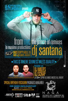 NAGA NIGHT CLUB presents BOSTON'S HOTTEST INTERNATIONAL SATURDAYS:    All the way from NYC, LMP's very own DJ Santana (Prince of Remixes) will be dropping the beats at Naga!    Unstoppable 8 Mixed CDs will also be given out throughout the night!    450 Massachusetts Ave.| Cambridge MA    Tables/Info – Bottle Specials available, contact jason@nagacambridge.com or 857.991.7164    Website: www.nagacambridge.com  Like us on Facebook: Naga  Follow us on Twitter: nagacambridge
