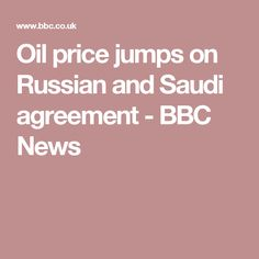 Oil price jumps on Russian and Saudi agreement - BBC News