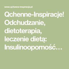 Qchenne-Inspiracje! Odchudzanie, dietoterapia, leczenie dietą: Insulinooporność… Diet
