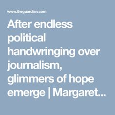 After endless political handwringing over journalism, glimmers of hope emerge | Margaret Simons | Media | The Guardian