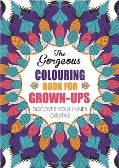 The Gorgeous Colouring Book for Grown-Ups: Discover Your Inner Creative (Creative Colouring for Grown-Ups) by Various http://www.amazon.co.uk/dp/1782431535/ref=cm_sw_r_pi_dp_3.vRub1QVZJPK