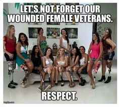 "medusa-seduce-ya: ""southernraisedmarinecorpsmade: ""Just gonna say this is actually the first picture I've actually seen of wounded female veterans. Now that I think about it they are (in my eyes at least) hugely forgotten. Some female service members."