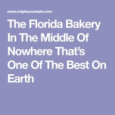 The Florida Bakery In The Middle Of Nowhere That's One Of The Best On Earth