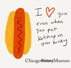 I heart you even when you put ketchup on your hotdog. My first illustrated Valentine for the Chicago History Museum. Made with Paper and Ado...