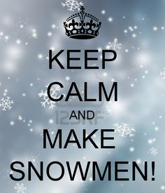 KEEP CALM AND MAKE SNOWMEN! - KEEP CALM AND CARRY ON Image Generator