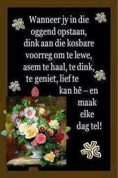 Wanner jy opstaan in die Good Morning Wishes, Good Morning Quotes, Lekker Dag, Evening Greetings, Afrikaanse Quotes, Goeie Nag, Goeie More, Inspirational Quotes Pictures, Prayer Board