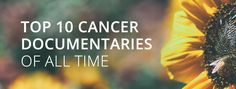 In support of World Cancer Day, we have put together a list of our ten favorite cancer documentaries of all time, in the hope of inspiring and educating those who need it most.