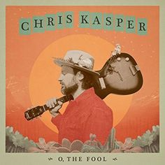 Chris Kasper - O, the Fool Your Music, New Music, The Fool, Country Music, Vinyl Records, Indie, Album, Artist, Movie Posters