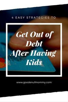 Many wonder how to get out of debt after having kids. Four easy strategies to avoid getting into debt and how to get out of debt. Budgeting options and strategies for financial planning early.