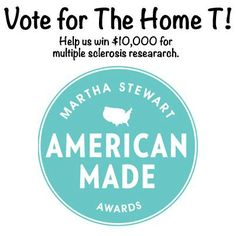 Vote to help us win $10,000 for multiple sclerosis research. If we win the contest we are giving all of the winnings to the cause! Vote here, http://www.marthastewart.com/americanmade/nominee/82797. Thanks!