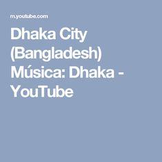 Dhaka City (Bangladesh) Música: Dhaka - YouTube