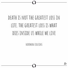 Death is not the greatest loss in life. the greatest loss is what dies inside us while we live. Pretty Quotes, This Is Us Quotes, Words Quotes, Me Quotes, Sayings, Qoutes, Left Alone Quotes, Remember Quotes, Dying Inside