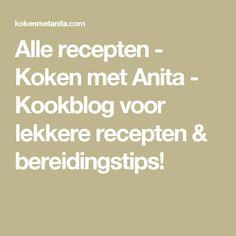 Alle recepten - Koken met Anita - Kookblog voor lekkere recepten & bereidingstips!