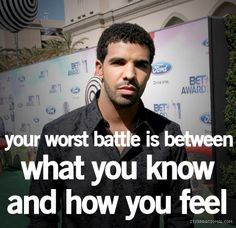 The age old battle between the heart and the brain #Drake Quotes