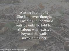Writing Prompt #2: She had never thought of escaping to the world outside until he told her all about what existed beyond the walls surrounding her.