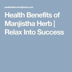 Health Benefits of Manjistha Herb | Relax Into Success