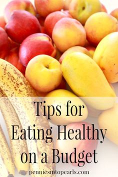 Tips for Eating Healthy on a Budget - http://penniesintopearls.com - Follow these easy…