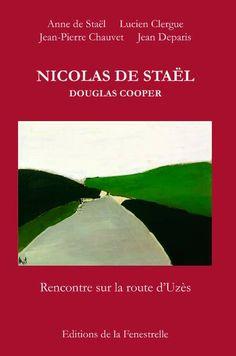 Nicolas de Staël, Douglas Cooper Rencontre sur la route d'Uzès http://www.editions-fenestrelle.com/ Nicolas de Staël (1914 – 1955), d'origine russe, est un peintre majeur de la seconde moitié du 20ème siècle. En cette année de célébration du centenaire...