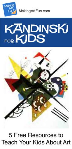 Hey Kids, Meet Wassily Kandinsky | 5 Free Resources for Teaching Your Kids About Art - MakingArtFun.com (Scheduled via TrafficWonker.com)
