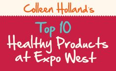 TOP 10 HEALTHY VEGAN PRODUCTS AT EXPO WEST 1. Kale Krunch Superfood by Alive & Radian 2. Organic Juices by Odwalla 3. Raw Juice by Forager Project 4. Alt Energy Bars by Lärabar 5. Caramel Sea Salt Macaroons by Hail Merry 6. Raspberry Detox Superfood Cereal by Living Intentions 7. Organic Beans by Pacific Natural Foods 8. Organic Quinoa Salads by Dr. McDougall's Right Foods 9. Vega One Bar by Vega 10. Cracked Pepper Hummus by Lilly's